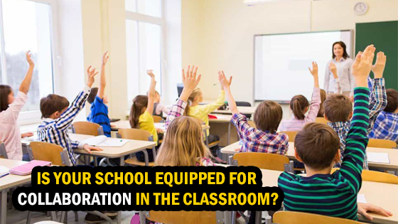 IS-YOUR-SCHOOL-EQUIPPED-FOR-COLLABORATION-IN-THE-CLASSROOM