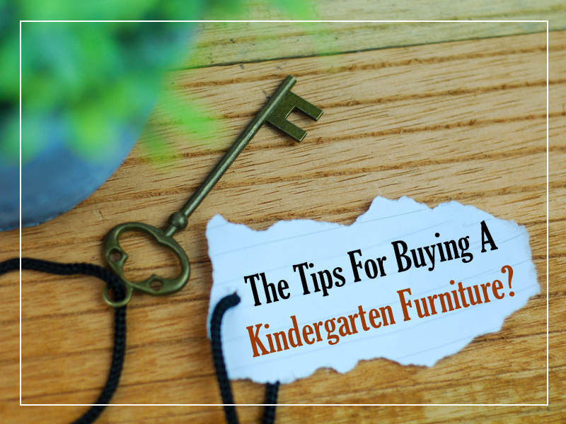 What Are The Tips For Buying A  Kindergarten Furniture?