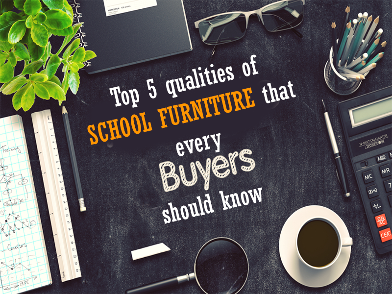 qualities of school furniture