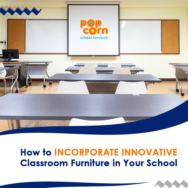 How to Incorporate Innovative Classroom Furniture in Your School